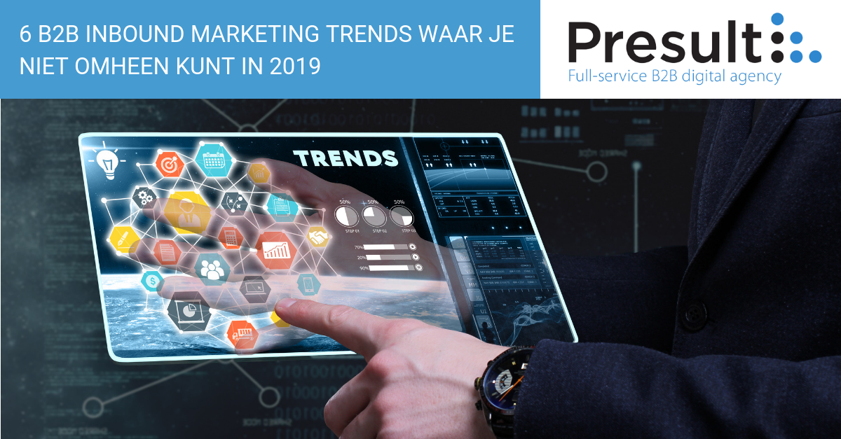 6 B2B Inbound Marketing trends waar je niet omheen kunt in 2019
