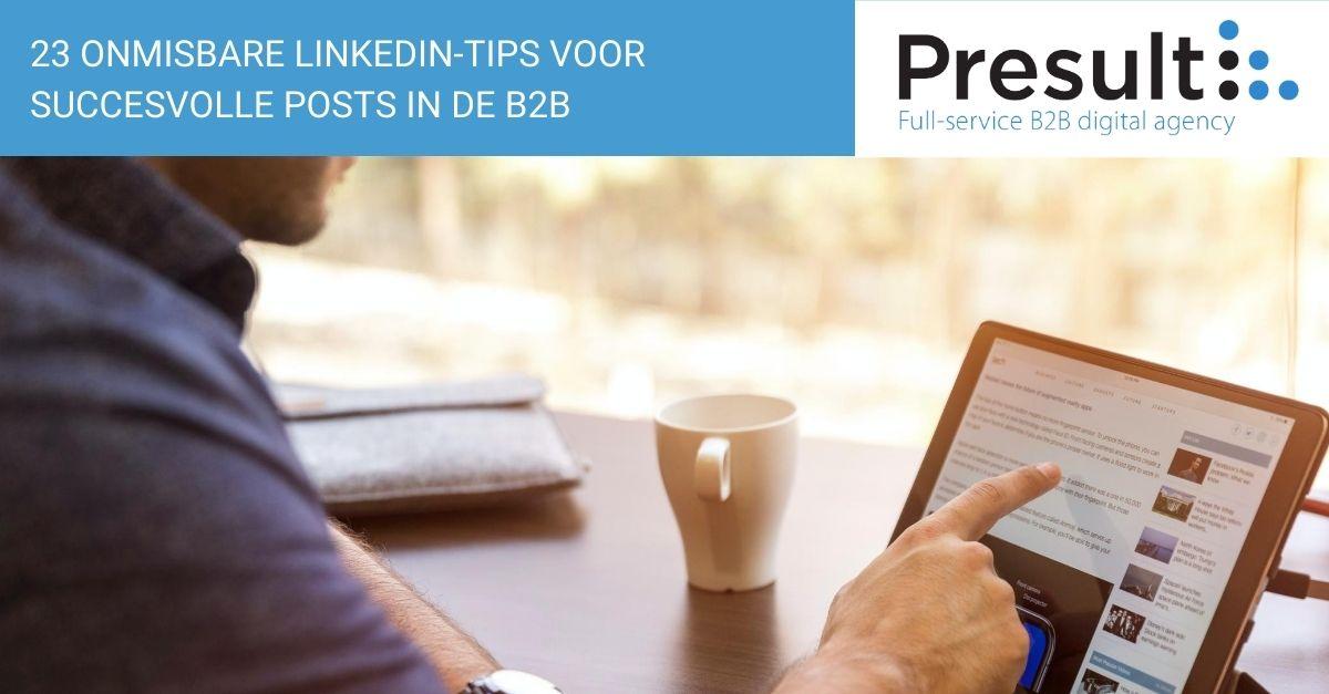23 onmisbare LinkedIn-tips voor succesvolle posts in de B2B