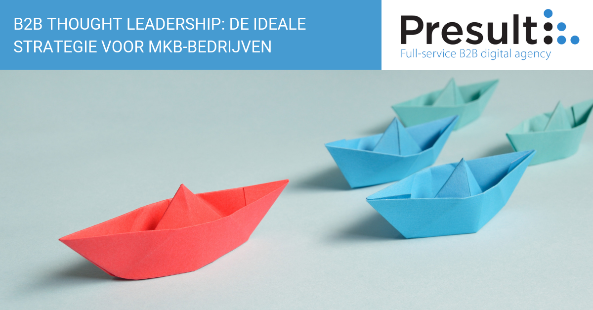 B2B Thought Leadership: de ideale strategie voor MKB-bedrijven