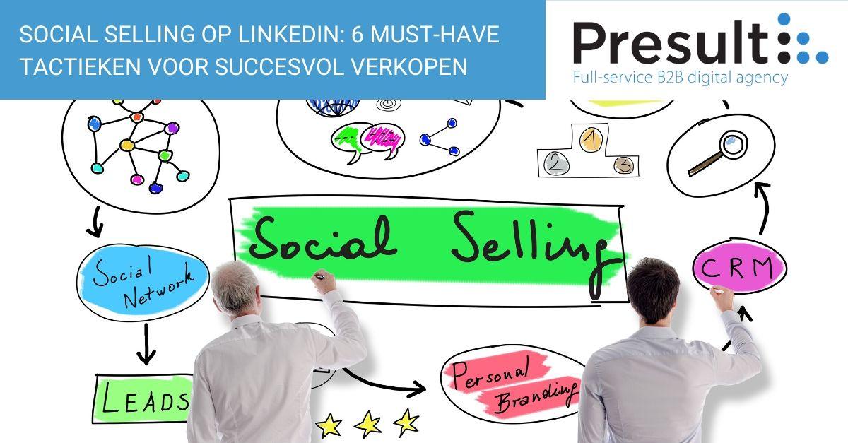 Social Selling op LinkedIn: 6 must-have tactieken voor succesvol verkopen